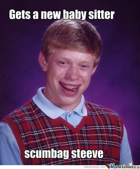 Bad Luck Brian Gets A Bad Baby Sitter