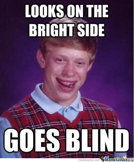 Bad Luck Brian Goes Blind!