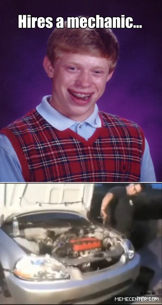 bad luck brian hires a mechanic_gp_1983817 mechanic arm memes best collection of funny mechanic arm pictures,Mechanic Meme