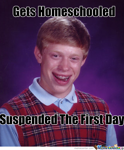 Bad Luck Brian Home Schooled