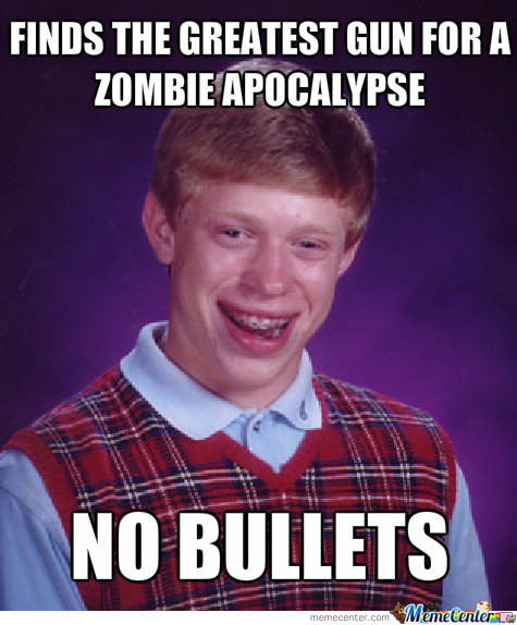 Bad Luck Brian In A Zombie Apocalypse