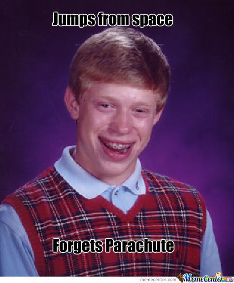 Bad Luck Brian Jumping Out Of Space