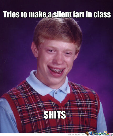 Bad Luck Brian Makes A Silent Fart In Class