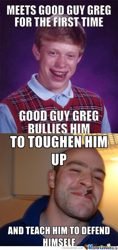 Bad Luck Brian Meets Good Guy Greg