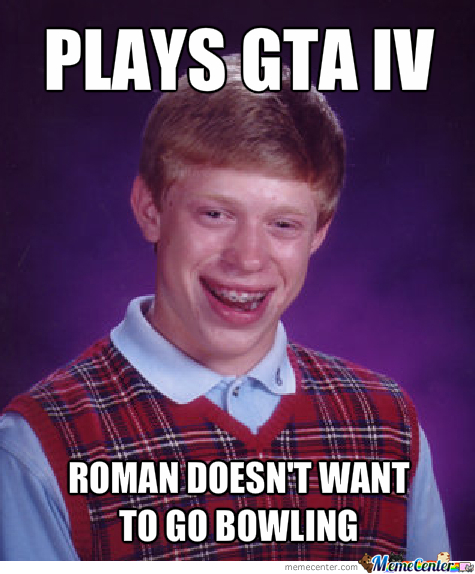 Bad Luck Brian Plays Gta Iv By Crazycomet Meme Center