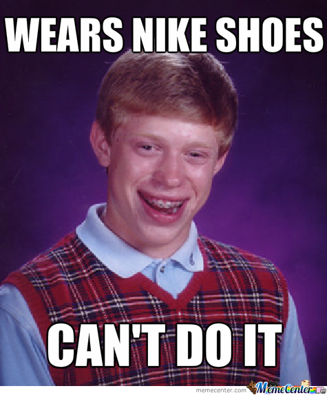 Bad Luck Brian Wears Nike Shoes