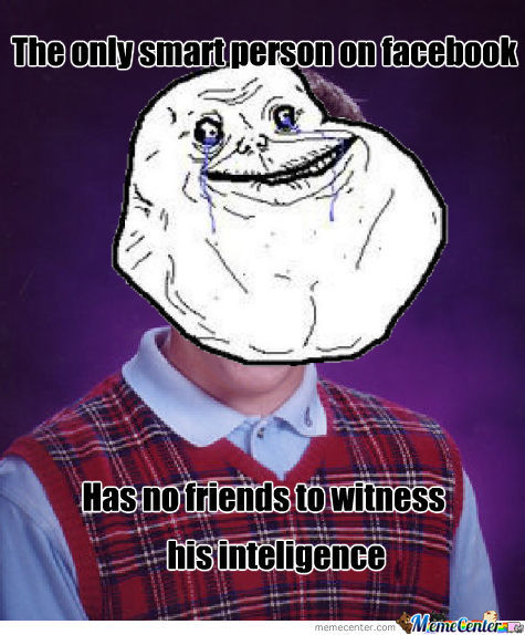 Bad Luck Forever Alone Brain