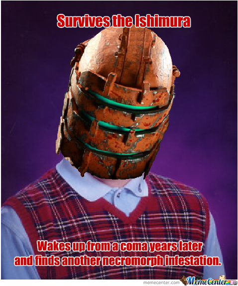 bad luck isaac_o_307042 dead space 2 isaac clarke memes best collection of funny dead