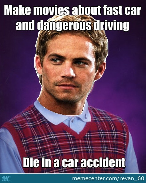 Bad Luck Paul Walker