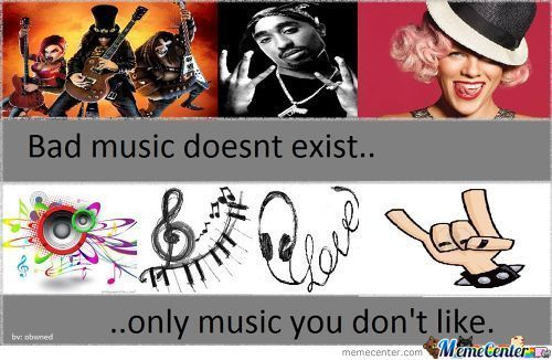Bad Music Doesnt Exist..