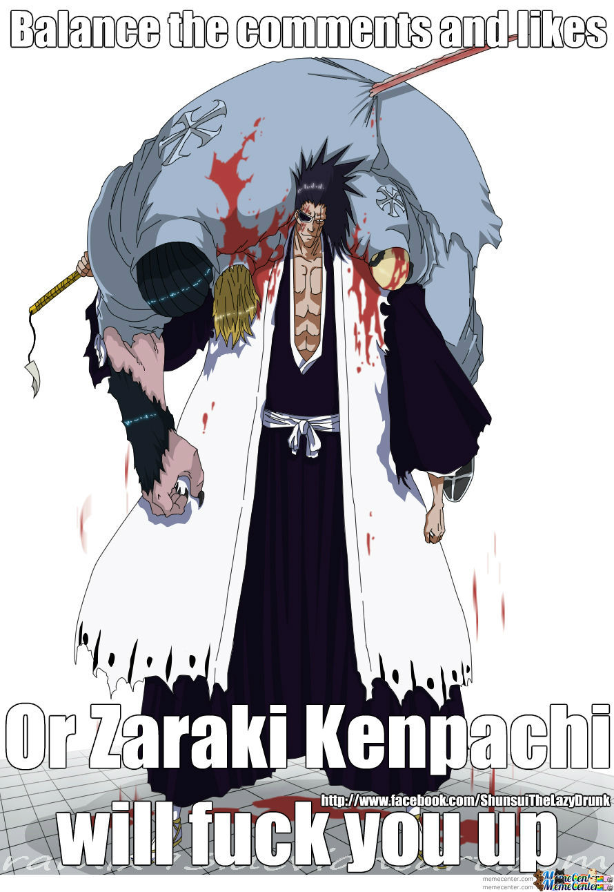 Balance The Comments Or Likes Or Zaraki Kenpachi Will Fuck You Up By