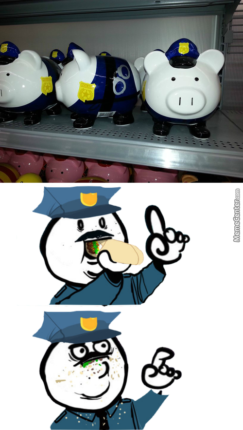 Because Cops Are Pigs. Right? Right? Ok I'll Leave Now..
