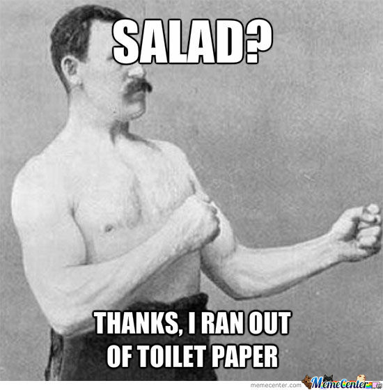 Because Salad Is For Bitches