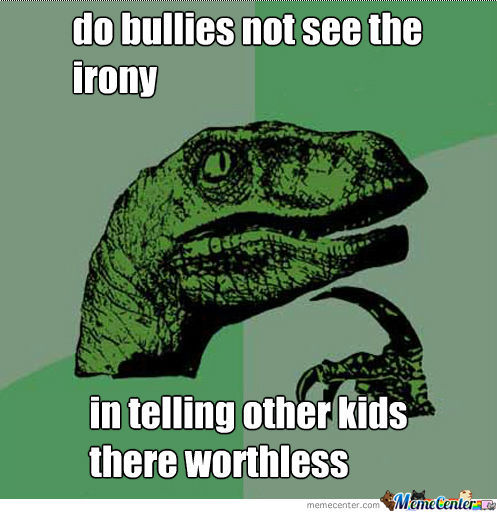 Becuase Bullies Are Worthless
