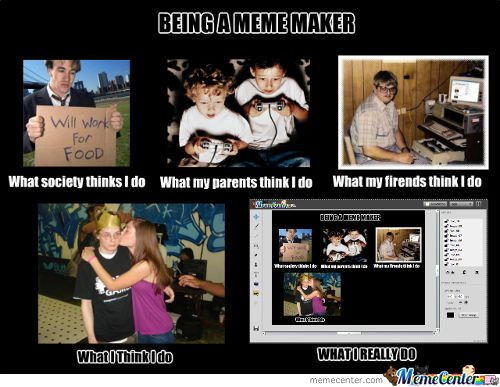 being a meme maker_c_154073 meme center dragonfunny likes page 267,What My Parents Think I Do Meme Maker