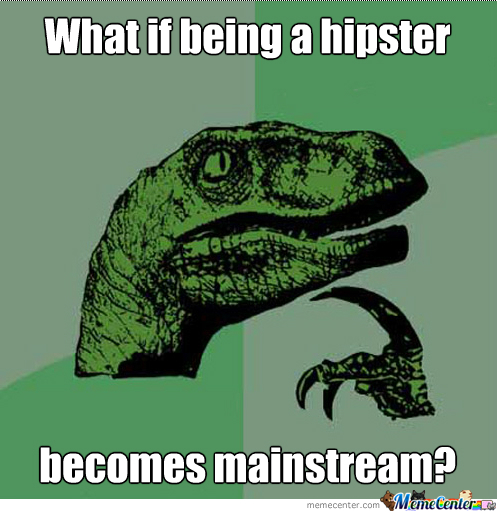 Being Hipster Is Too Mainstream