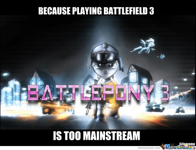 Bf3 Is Just Too Damn Mainstream For Me !