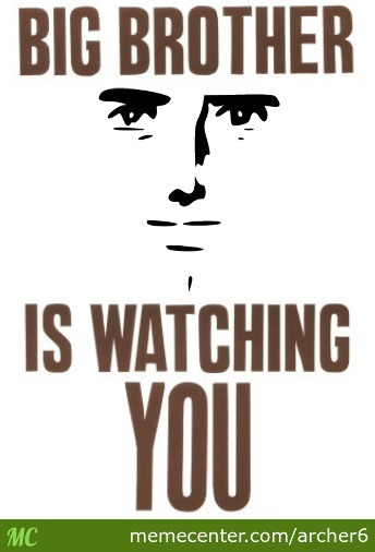 Big Brother Is Watching You By Archer6 Meme Center