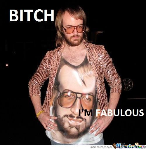 B*tch, He Is Fabulous