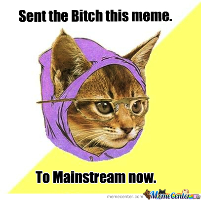 Bitches Are Too Mainstream.