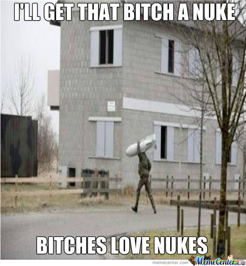 Bitches Love Nukes!