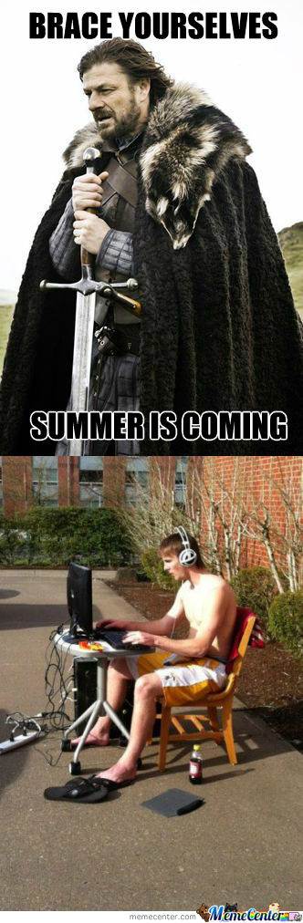 Brace Yourselves Summer Is Coming