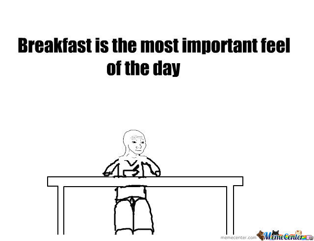 Breakfast Is The Most Important Feel Of The Day.