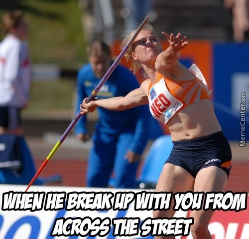 Breaking Up 101, Never Break Up With A Javelin Thrower In A Throwing Distance