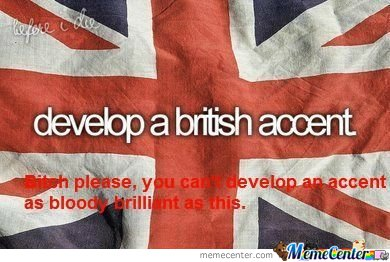 British Accent? Bitch Please