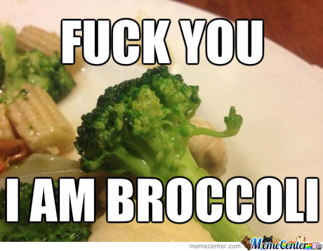 Broccoli Flipping You Off Aren't Going To Do Something About It?