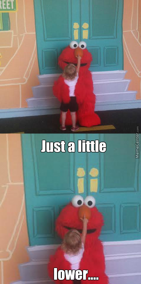 C'mon Kid, Make Elmo Really Happy ( ͡° ͜ʖ ͡°)‎