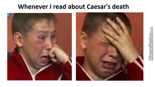 Caesar Did Nothing Wrong And Didn't Deserve To Be Stabbed Bazillion Times