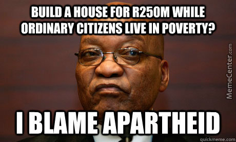 Funny Memes About Zuma : Cause its always apartheid's fault in my country : jacob zuma sa