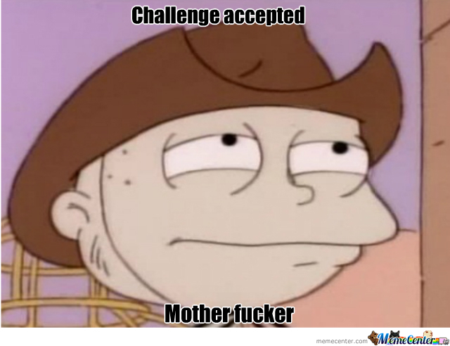 Challenge Accepted Tommy Pickle By Fapington Meme Center