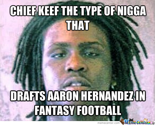 Chief Keef The Type Of Nigga That...