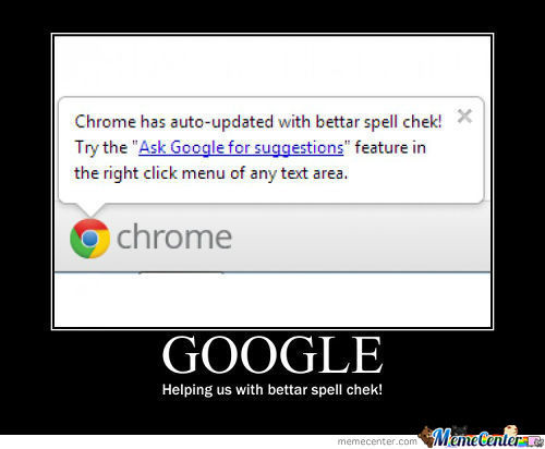 Chrome....... Very Helpful -.-
