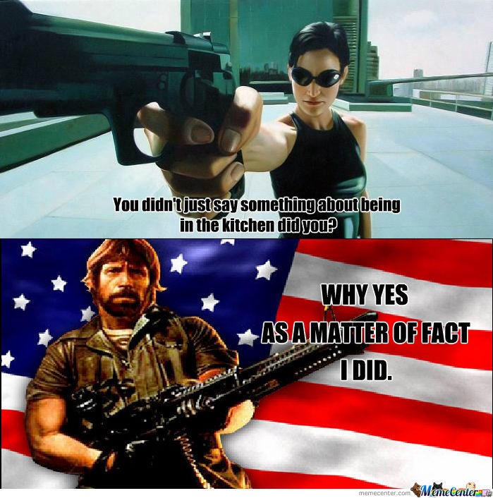 Chuck Norris Says Get Back In The Kitchen By Gamesarefuntoplay Meme Center