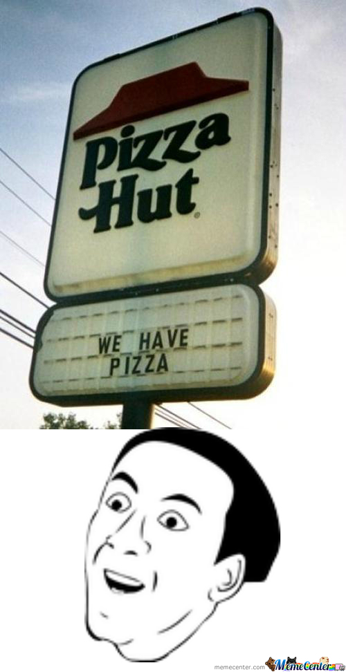 Come To Pizza Hut. We Have Pizza