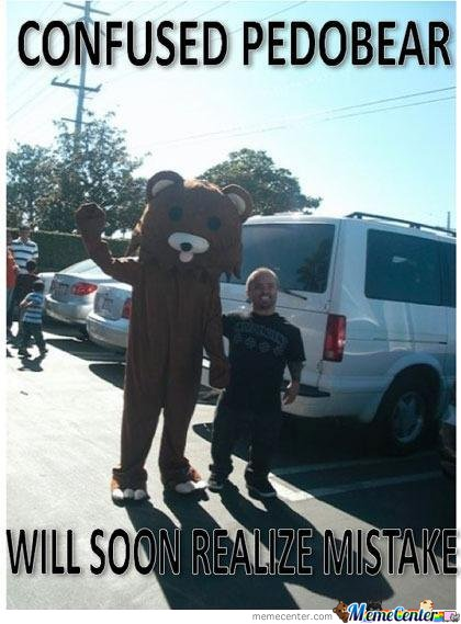 Confused Pedobear Will Soon Realize Mistake