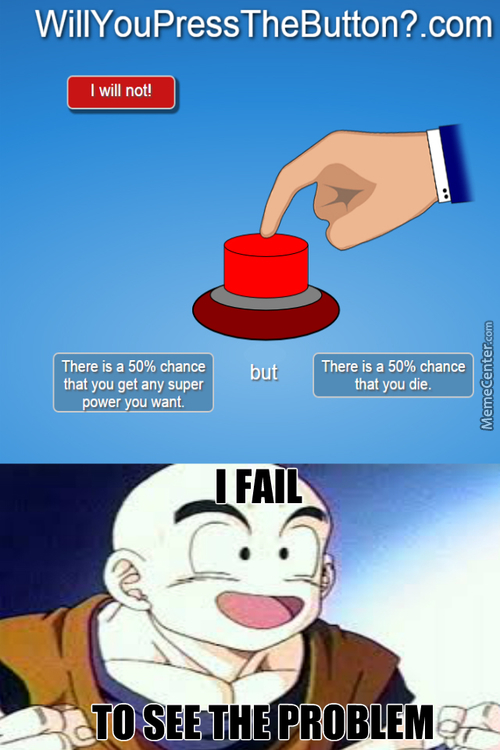 Considering Krillin's Average Chances Of Dying Are Much Higher Than 50% By Default, He Would Consider This A Pretty Good Deal.