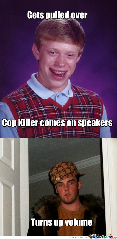 Cop Killer By Gunbladeknight Meme Center