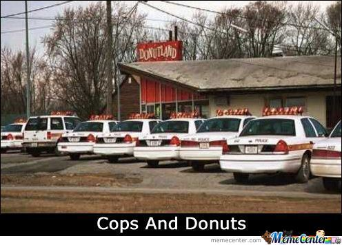cops and donuts_o_810630 cops and donuts by k1000 meme center,Cops And Donuts Meme