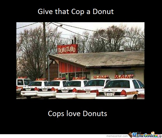 cops love donuts_o_194687 cops love donuts by ensus meme center,Cops And Donuts Meme