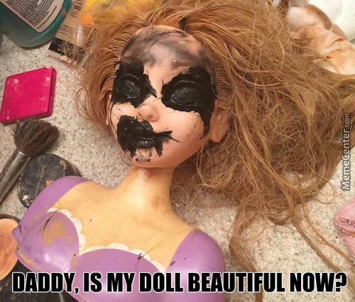Daddy Always Makes Mommy's Eyes Black So I Wanted My Doll To Be Pretty Just Like Her