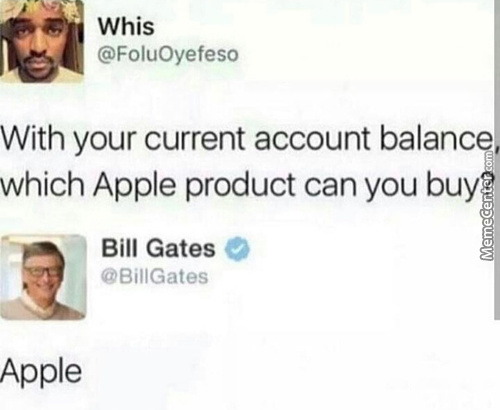 Damn, Bill Gates Can Only Buy An Apple Now Smfh How Do You Spend All That Money In A Lifetime? Remember To Save, Kids!