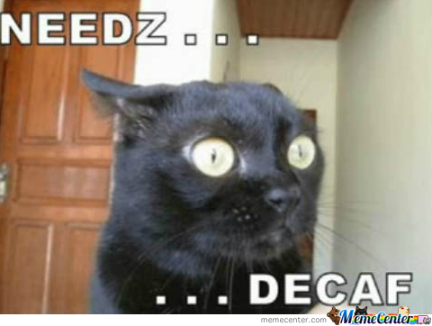 Decaf Coffee by memes_cre8or - Meme Center #decafCoffee