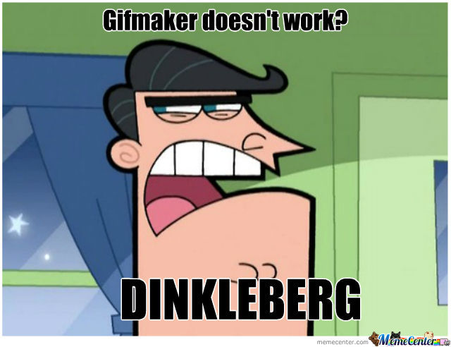Dinkleberg And Gifmaker