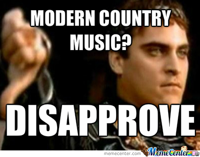 Funniest Meme Music : Disapproval of modern country music by oldsaxhleel meme center