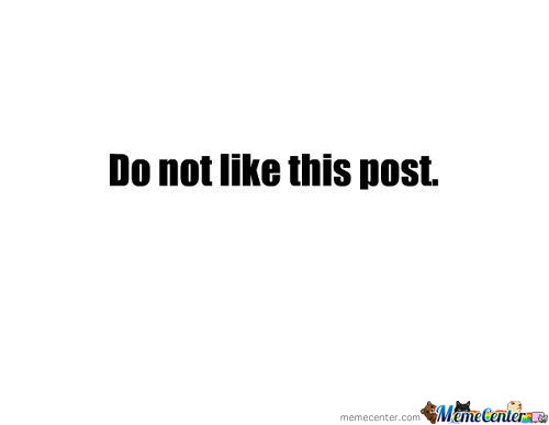 Do Not Like This Post