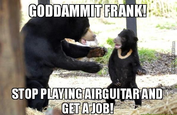 do something with your life frank or i amp 039 ll spank your black ass_o_4352453 frank memes best collection of funny frank pictures